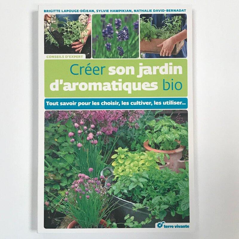 Jardinage - Créer son jardin d'aromatiques bio: Tout savoir pour les choisir, les cultiver, les utiliser…
