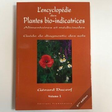 Connaissance des Plantes - L'Encyclopédie des Plantes Bio-indicatrices, Volume 1