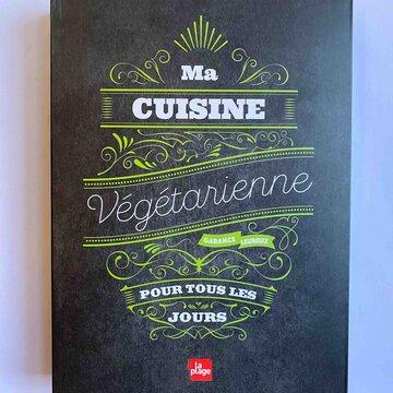 Cuisine et saveurs - Ma cuisine végétarienne pour tous les jours