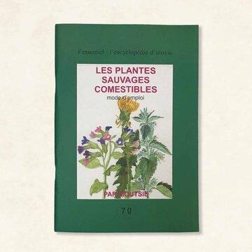Cuisine et saveurs - Les plantes sauvages comestibles mode d'emploi