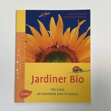 Jardinage - Jardiner bio pas à pas en harmonie avec la nature