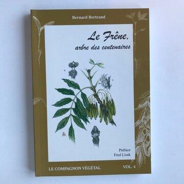 Compagnon Végétal - Vol. 4 - Le Frêne, arbre des centenaires