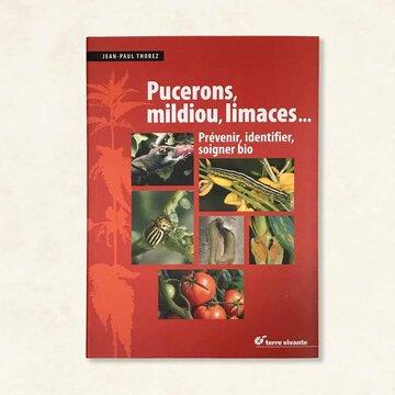 Jardinage - Pucerons, mildiou, limaces… Prévenir identifier, soigner bio