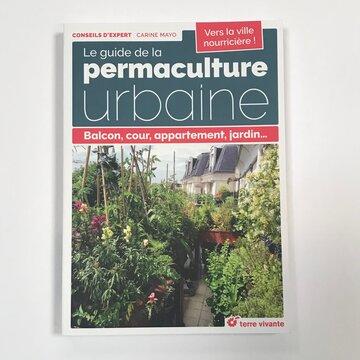 Jardinage - Le guide de la permaculture urbaine : Balcon, cour, appartement, jardin…