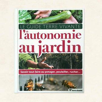 Autonomie - Le guide Terre Vivante de l'autonomie au jardin