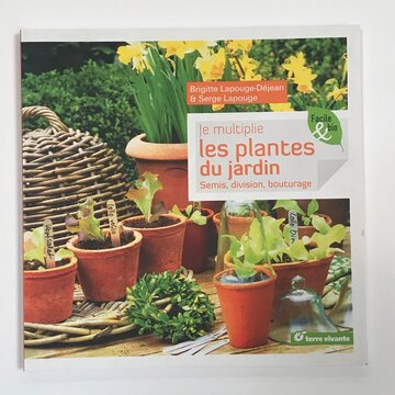 Jardinage - Je multiplie les plantes du jardin — Semis, division, bouturage