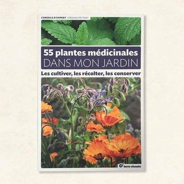 Connaissance des Plantes - 55 plantes médicinales dans mon jardin. Les cultiver, les récolter, les conserver
