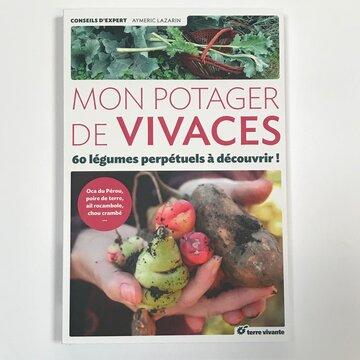 Connaissance des Plantes - Mon potager de vivaces: 60 légumes perpétuels à découvrir!