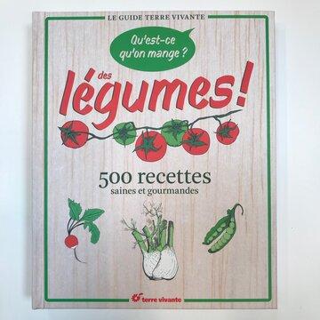 Cuisine et saveurs - Qu'est-ce qu'on mange? Des légumes! 500 recettes saines et gourmandes