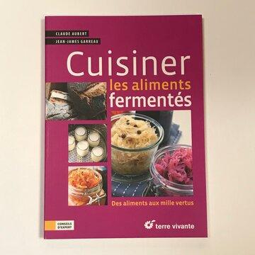 Cuisine et saveurs - Cuisiner les aliments fermentés. Des aliments aux milles vertus