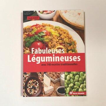 Cuisine et saveurs - Fabuleuses légumineuses. Avec 140 recettes traditionelles