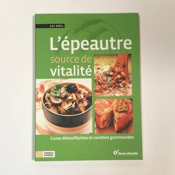 Cuisine et saveurs - L'épeautre source de vitalité. Cures détoxifiantes et recettes gourmandes