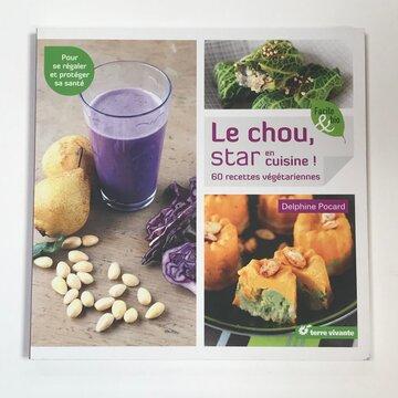 Cuisine et saveurs - Le chou, star en cuisine! 60 recettes végétariennes