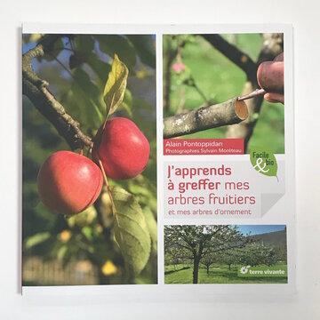 Arboriculture - J'apprends à greffer mes arbres fruitiers