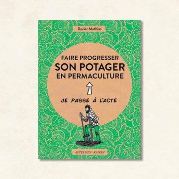 Jardinage - Faire progresser son potager en permaculture