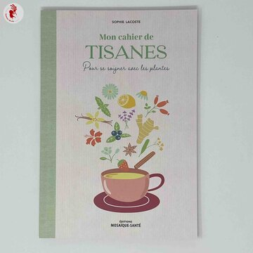 Connaissance des Plantes - Mon cahier de Tisanes