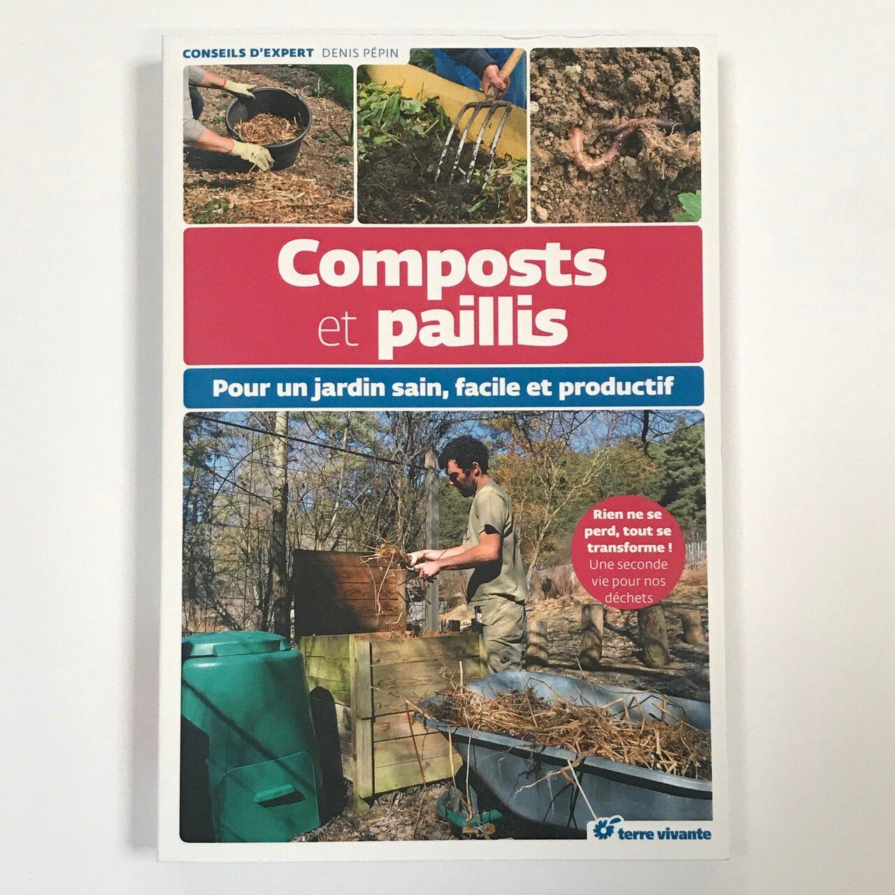 Jardinage - Composts et paillis : pour un jardin sain, facile et productif